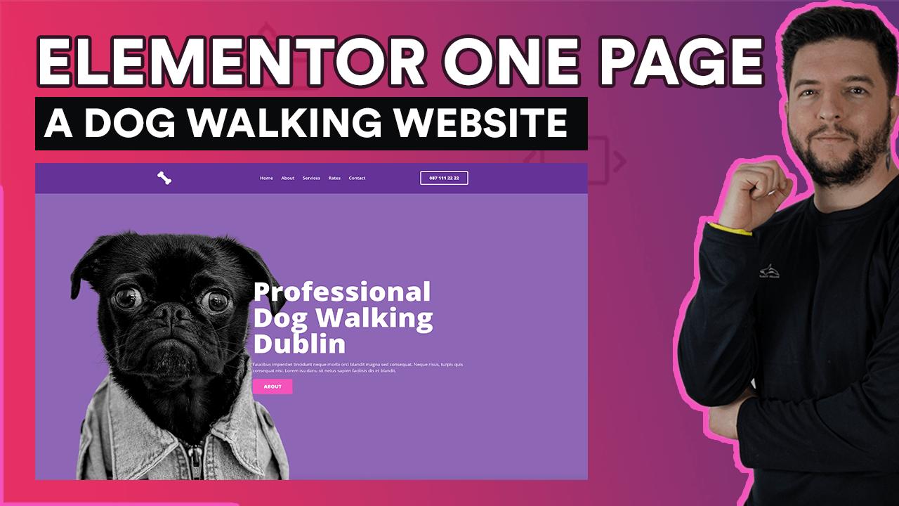 Elementor One Page Website - A Dog Walking Website _ Free, Complete Guide & Super Beginner Friendly
